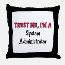 Trust Me I'm a System Administrator Throw Pillow