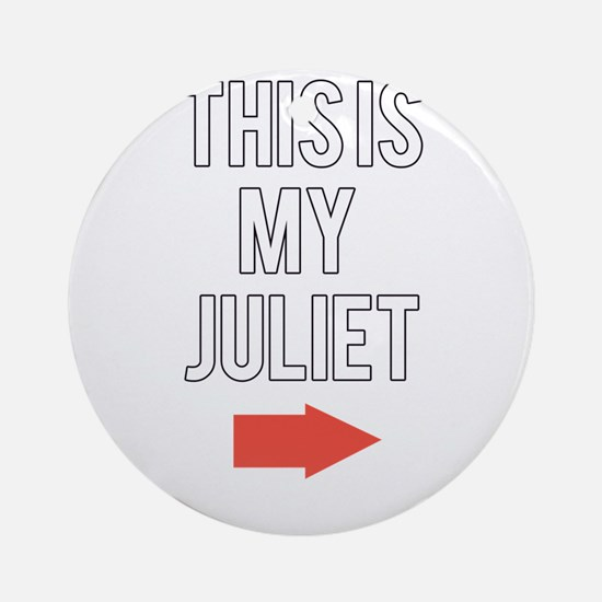 This is my juliet Round Ornament