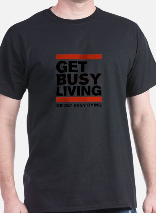 Get Busy Living or Get Busy T-Shirt
