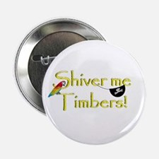 """Talk Like A Pirate - Shiver me Timber 2.25"""" Button"""