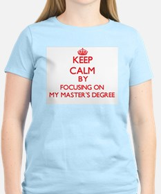 Keep Calm by focusing on My Master'S Degre T-Shirt