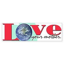 Love Your Mother Earth Bumper Bumper Sticker