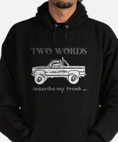 Two Words describe my truck.. Sweatshirt