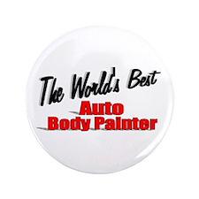"""The World's Best Auto Body Painter"" 3.5"" Button"