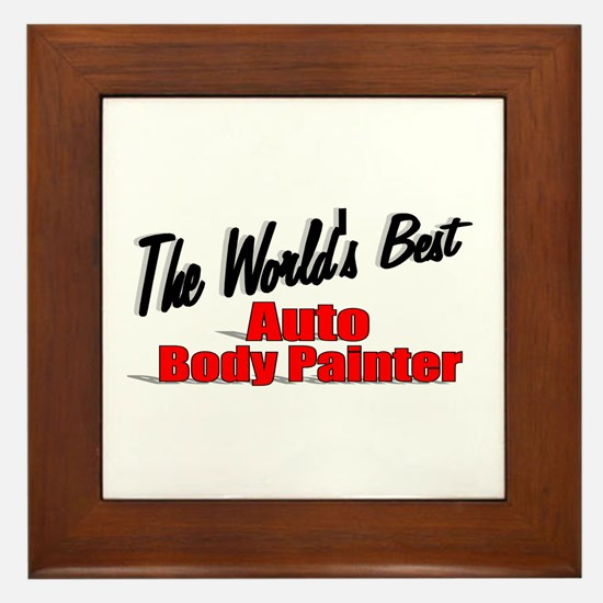 """The World's Best Auto Body Painter"" Framed Tile"