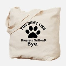 You Do Not Like Brussels Griffon Dog ? By Tote Bag