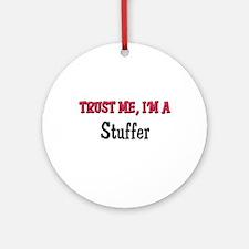 Trust Me I'm a Stuffer Ornament (Round)