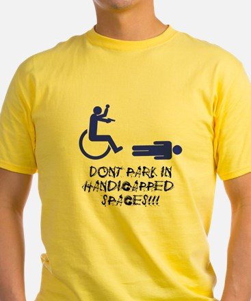 Dont Park in Handicapped Spaces T-Shirt