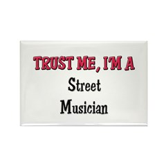 Trust Me I'm a Street Musician Rectangle Magnet