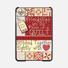 Friendships are Like Quilts iPad Mini Case