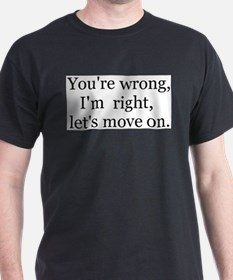 YOU'RE WRONG, I'M RIGHT, LET'S MOVE T-Shirt