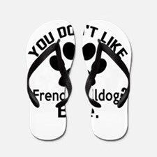 You Do Not Like French bulldog Dog ? By Flip Flops