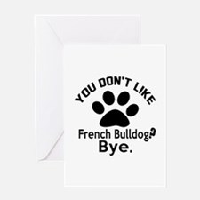 You Do Not Like French bulldog Dog ? Greeting Card