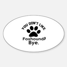 You Do Not Like Foxhound Dog ? Bye Decal