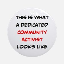 dedicated community activist Round Ornament