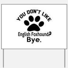 You Do Not Like English Foxhound Dog ? B Yard Sign