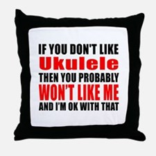 If You Do Not Like ukulele Throw Pillow