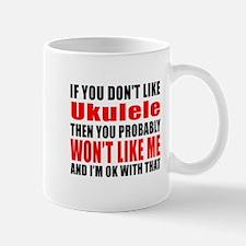 If You Do Not Like ukulele Mug