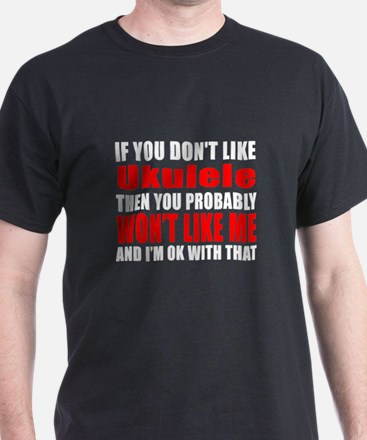 If You Do Not Like ukulele T-Shirt