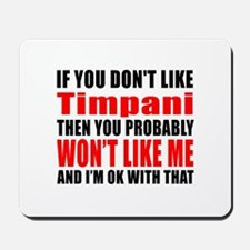 If You Do Not Like Timpani Mousepad