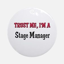 Trust Me I'm a Stage Manager Ornament (Round)