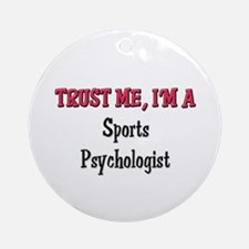 Trust Me I'm a Sports Psychologist Ornament (Round