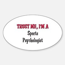 Trust Me I'm a Sports Psychologist Oval Decal
