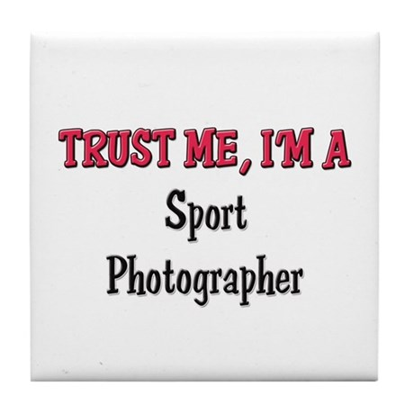 Trust Me I'm a Sport Photographer Tile Coaster