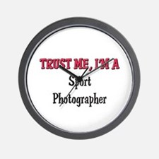 Trust Me I'm a Sport Photographer Wall Clock