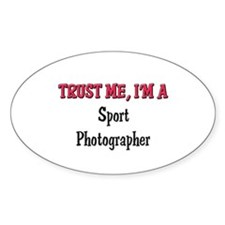 Trust Me I'm a Sport Photographer Oval Decal