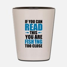 If You Can Read This You Are Fishing To Shot Glass