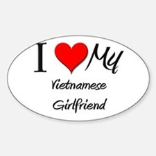 I Love My Vietnamese Girlfriend Oval Decal
