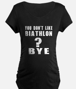 You Do Not Like Biathlon? B T-Shirt