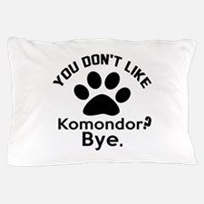 You Do Not Like Komondor Dog ? Bye Pillow Case