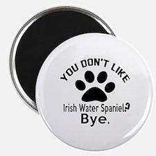 You Do Not Like Irish Water spaniel Dog ? B Magnet