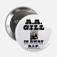 """A.A.GILL IS AWAY - 10.12.16 - RIP - A 2.25"""" Button"""