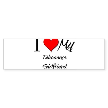I Love My Taiwanese Girlfriend Bumper Sticker