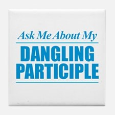 Ask Me About My Dangling Participle Tile Coaster