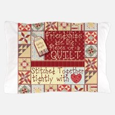 Friendships are Like Quilts Pillow Case