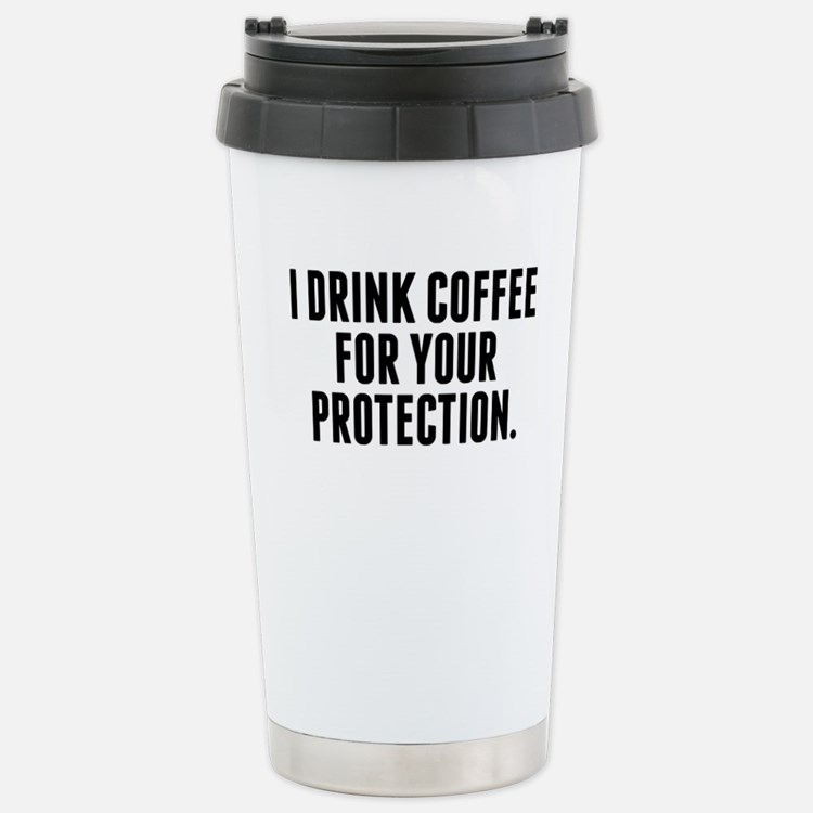 Cute I drink coffee for your protection Travel Mug
