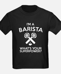 I'm A Barista What's Your Superpower T Shi T-Shirt