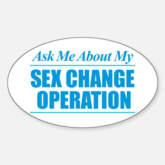 Ask Me About My Sex Change Operation Decal