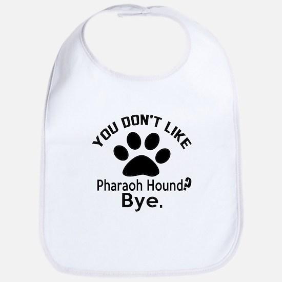 You Do Not Like Pharaoh Hound Dog ? Bye Bib