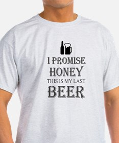 I Promise Honey This Is My Last Beer T Shi T-Shirt