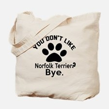 You Do Not Like Norfolk Terrier Dog ? Bye Tote Bag