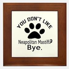 You Do Not Like Neapolitan Mastiff Dog Framed Tile