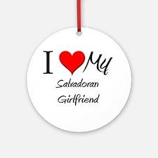 I Love My Salvadoran Girlfriend Ornament (Round)