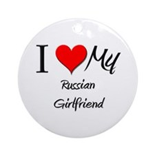 I Love My Russian Girlfriend Ornament (Round)