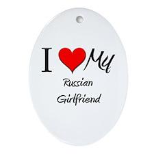 I Love My Russian Girlfriend Oval Ornament