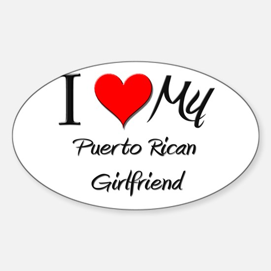 I Love My Puerto Rican Girlfriend Oval Decal